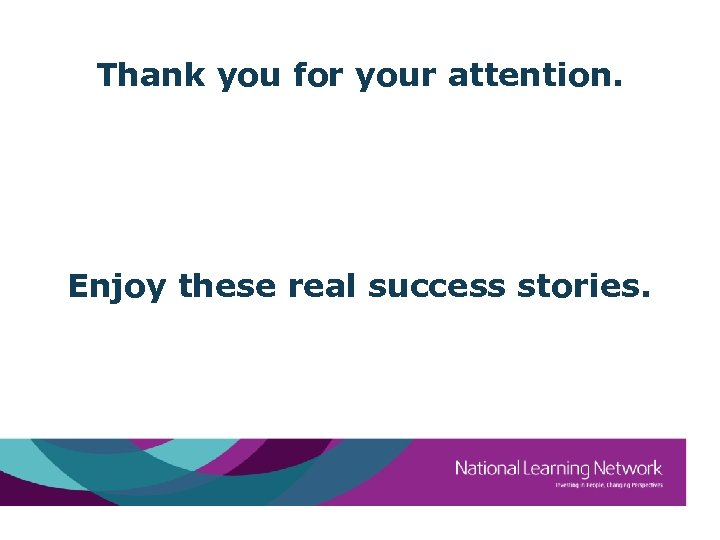 Thank you for your attention. Enjoy these real success stories.