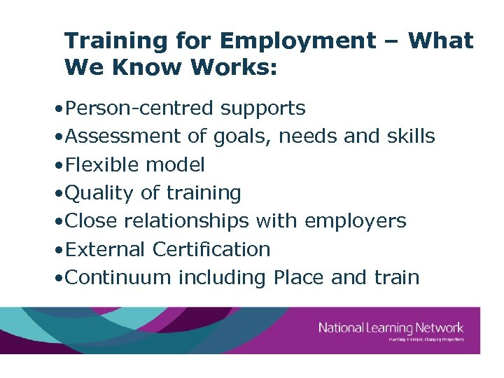 Training for Employment – What We Know Works: • Person-centred supports • Assessment of