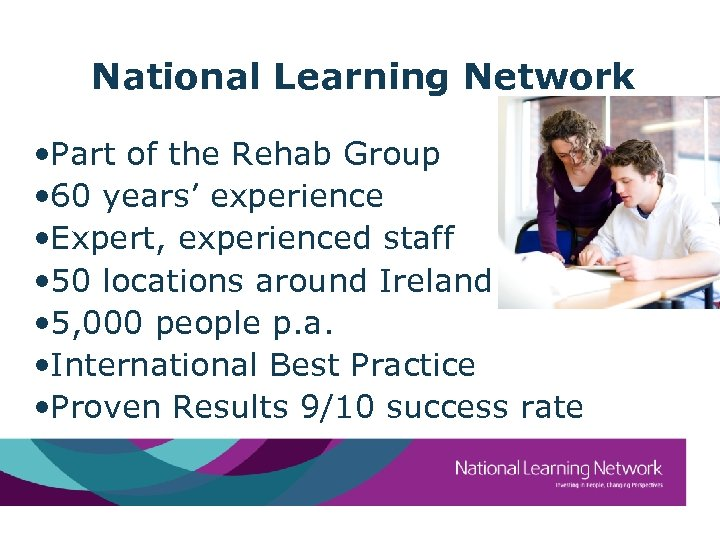 National Learning Network • Part of the Rehab Group • 60 years' experience •