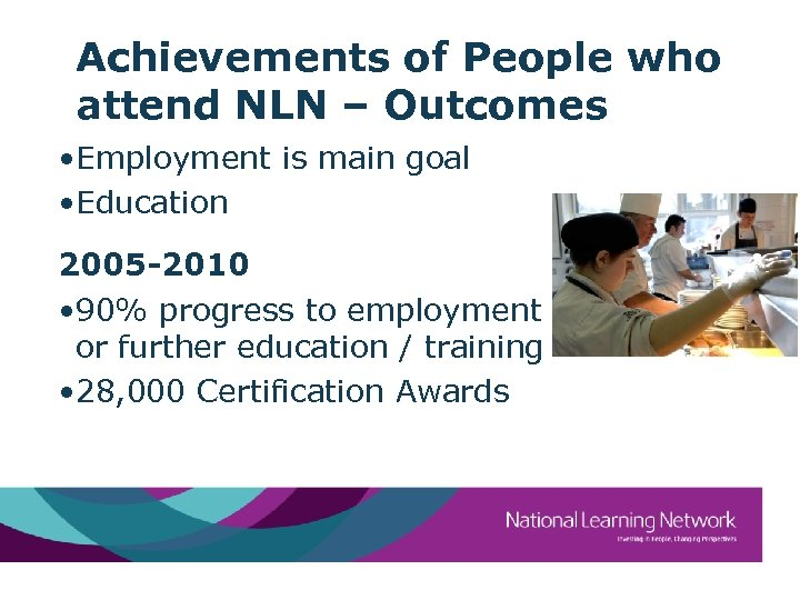 Achievements of People who attend NLN – Outcomes • Employment is main goal •