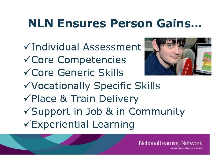 NLN Ensures Person Gains… üIndividual Assessment üCore Competencies üCore Generic Skills üVocationally Specific Skills
