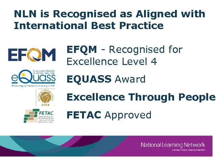 NLN is Recognised as Aligned with International Best Practice EFQM - Recognised for Excellence