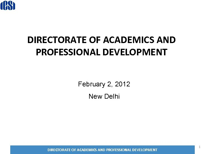 DIRECTORATE OF ACADEMICS AND PROFESSIONAL DEVELOPMENT February 2, 2012 New Delhi DIRECTORATE OF ACADEMICS