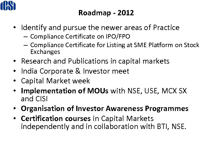 Roadmap - 2012 • Identify and pursue the newer areas of Practice – Compliance