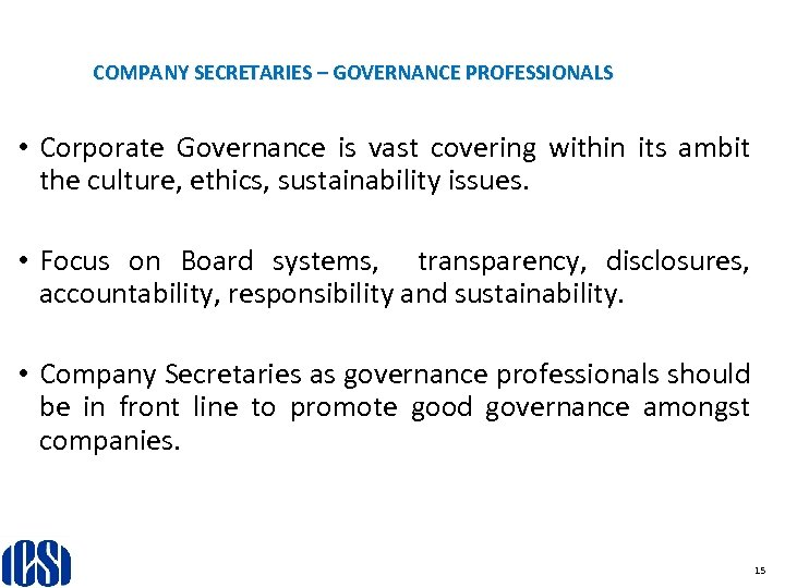 COMPANY SECRETARIES – GOVERNANCE PROFESSIONALS • Corporate Governance is vast covering within its ambit