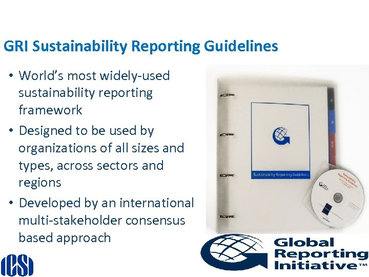 GRI Sustainability Reporting Guidelines • World's most widely-used sustainability reporting framework • Designed to