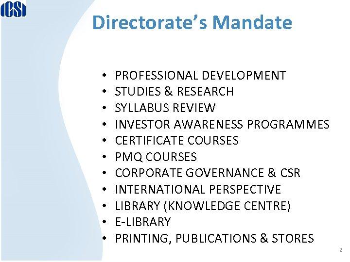 Directorate's Mandate • • • PROFESSIONAL DEVELOPMENT STUDIES & RESEARCH SYLLABUS REVIEW INVESTOR AWARENESS