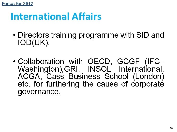 Focus for 2012 International Affairs • Directors training programme with SID and IOD(UK). •