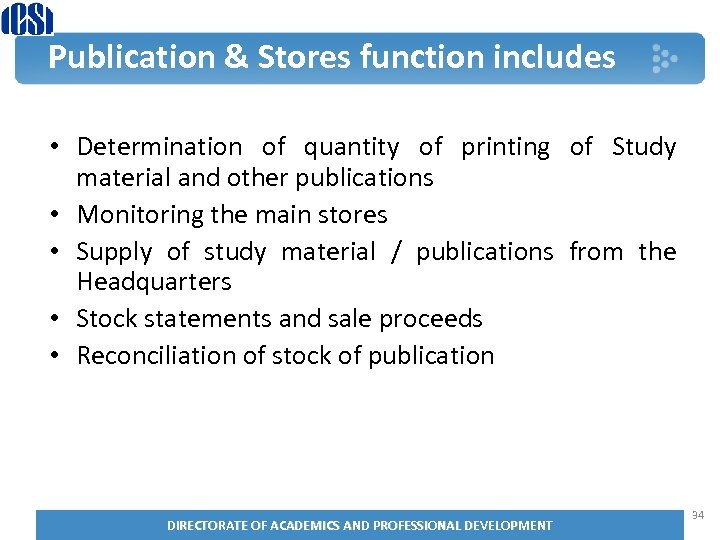 Publication & Stores function includes • Determination of quantity of printing of Study material