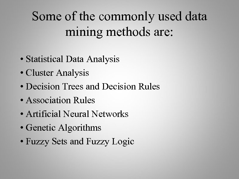 Some of the commonly used data mining methods are: • Statistical Data Analysis •