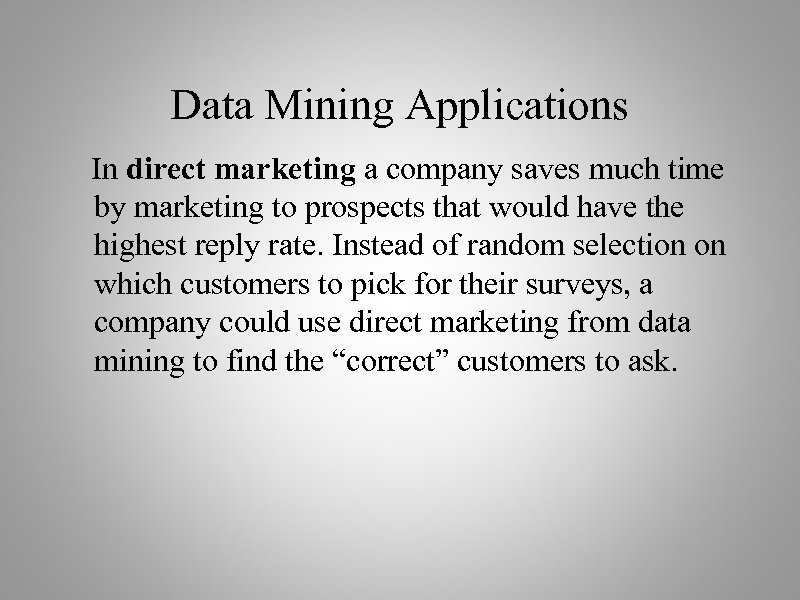 Data Mining Applications In direct marketing a company saves much time by marketing to