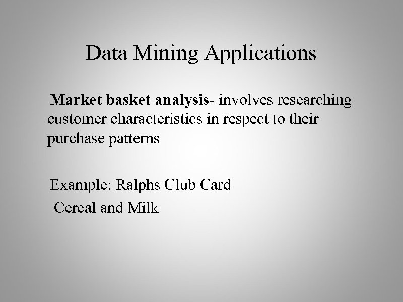 Data Mining Applications Market basket analysis- involves researching customer characteristics in respect to their