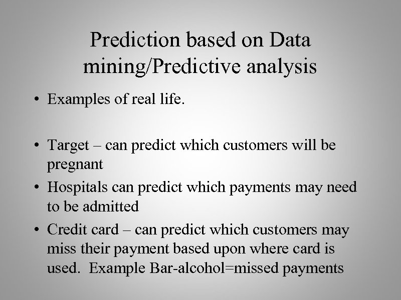 Prediction based on Data mining/Predictive analysis • Examples of real life. • Target –