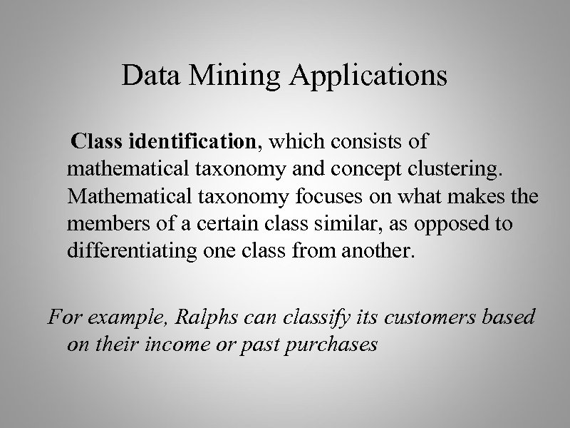 Data Mining Applications Class identification, which consists of mathematical taxonomy and concept clustering. Mathematical