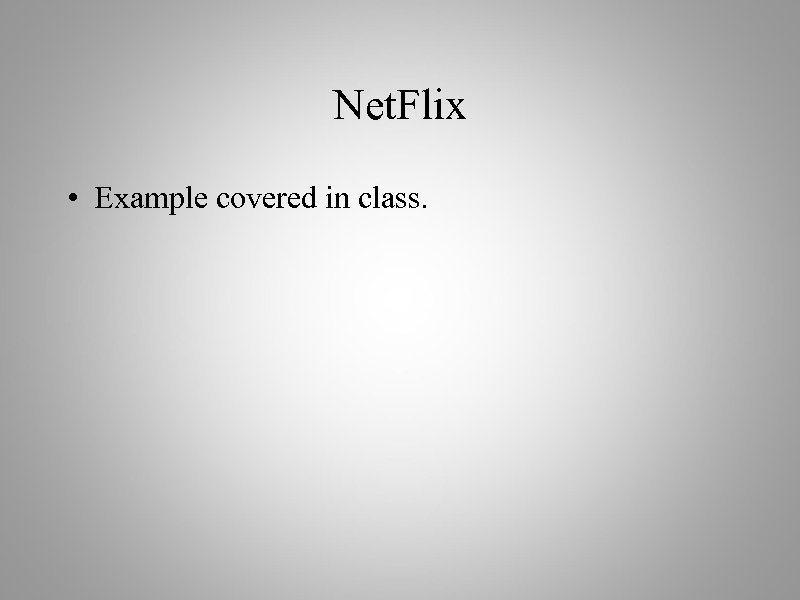 Net. Flix • Example covered in class.
