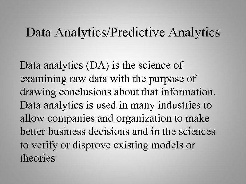 Data Analytics/Predictive Analytics Data analytics (DA) is the science of examining raw data with