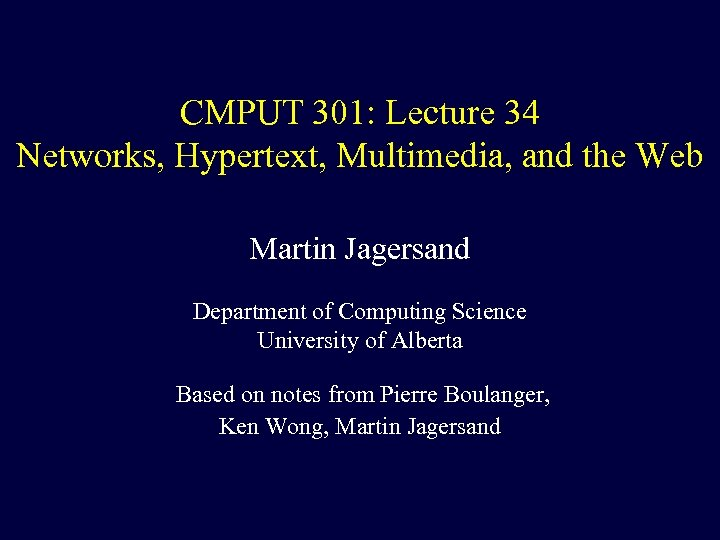 CMPUT 301: Lecture 34 Networks, Hypertext, Multimedia, and the Web Martin Jagersand Department of