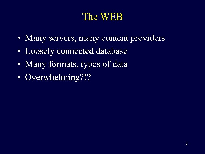 The WEB • • Many servers, many content providers Loosely connected database Many formats,