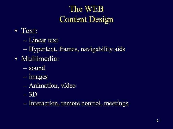 The WEB Content Design • Text: – Linear text – Hypertext, frames, navigability aids