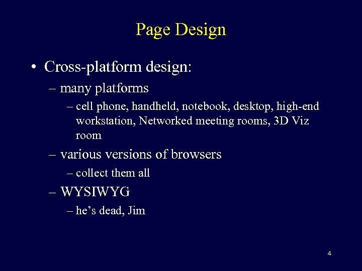 Page Design • Cross-platform design: – many platforms – cell phone, handheld, notebook, desktop,