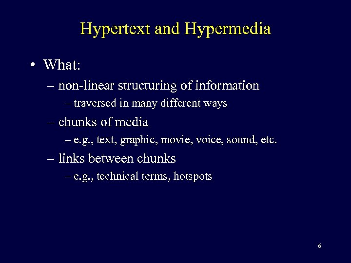 Hypertext and Hypermedia • What: – non-linear structuring of information – traversed in many