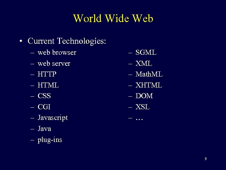 World Wide Web • Current Technologies: – – – – – web browser web
