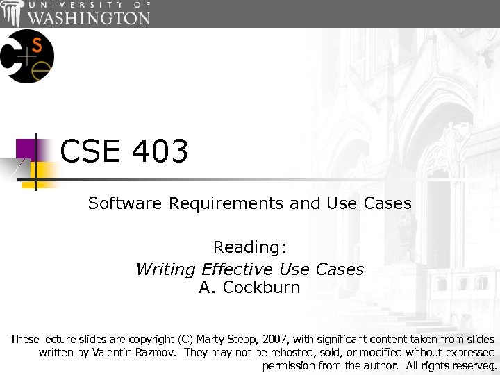 CSE 403 Software Requirements and Use Cases Reading: Writing Effective Use Cases A. Cockburn