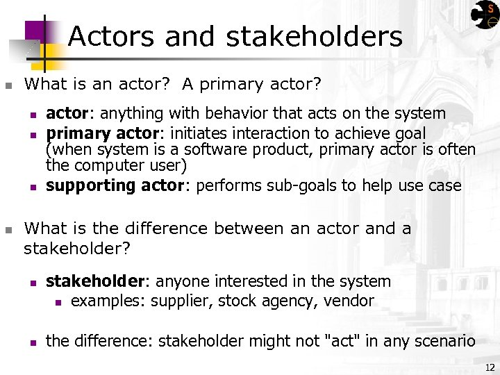 Actors and stakeholders n What is an actor? A primary actor? n n actor: