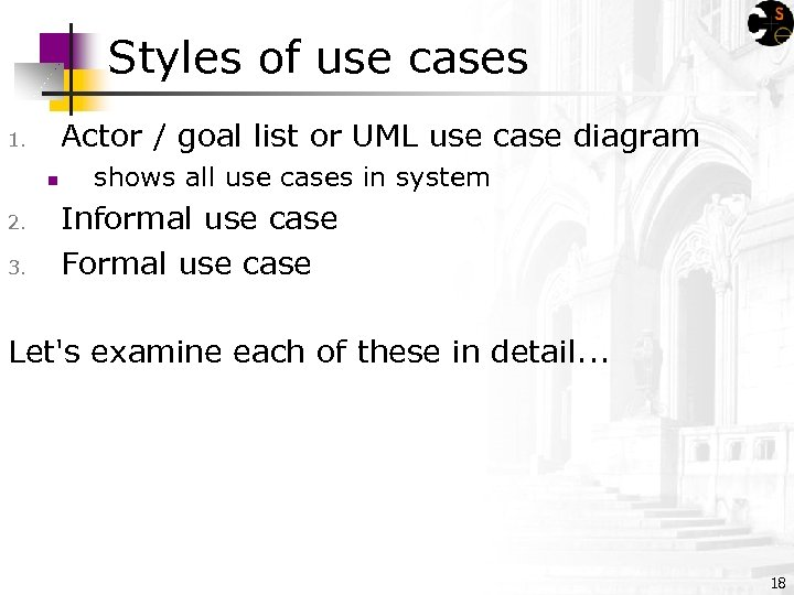 Styles of use cases Actor / goal list or UML use case diagram 1.