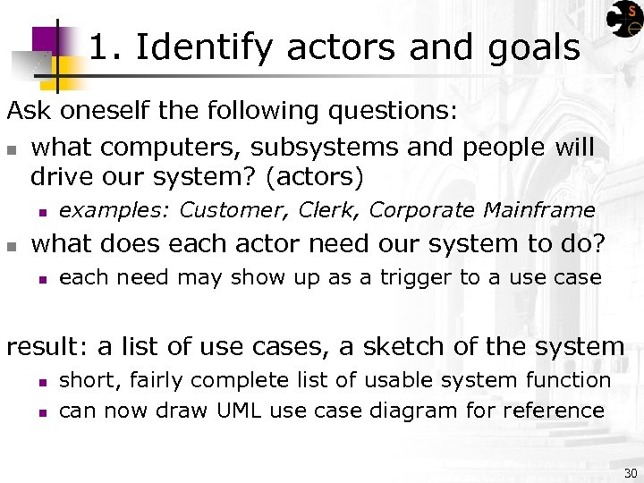 1. Identify actors and goals Ask oneself the following questions: n what computers, subsystems