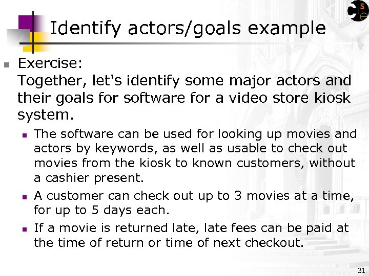 Identify actors/goals example n Exercise: Together, let's identify some major actors and their goals