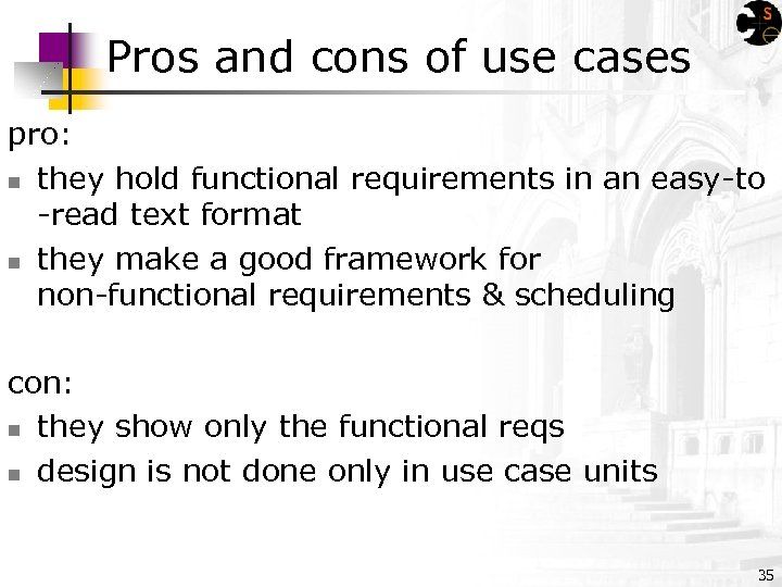 Pros and cons of use cases pro: n they hold functional requirements in an