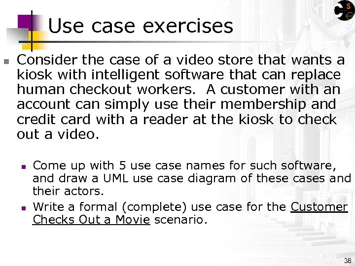 Use case exercises n Consider the case of a video store that wants a