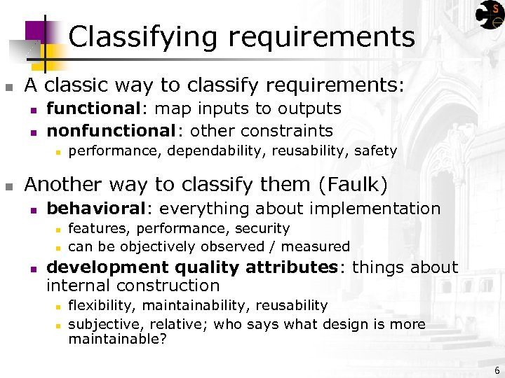 Classifying requirements n A classic way to classify requirements: n n functional: map inputs