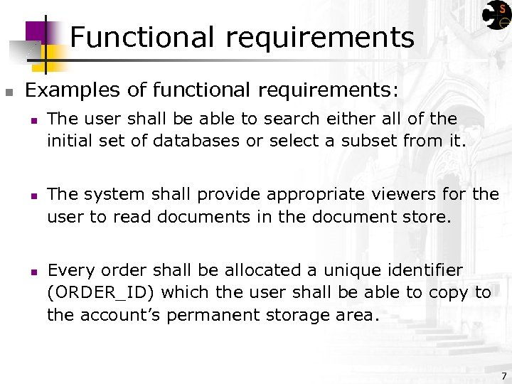 Functional requirements n Examples of functional requirements: n n n The user shall be