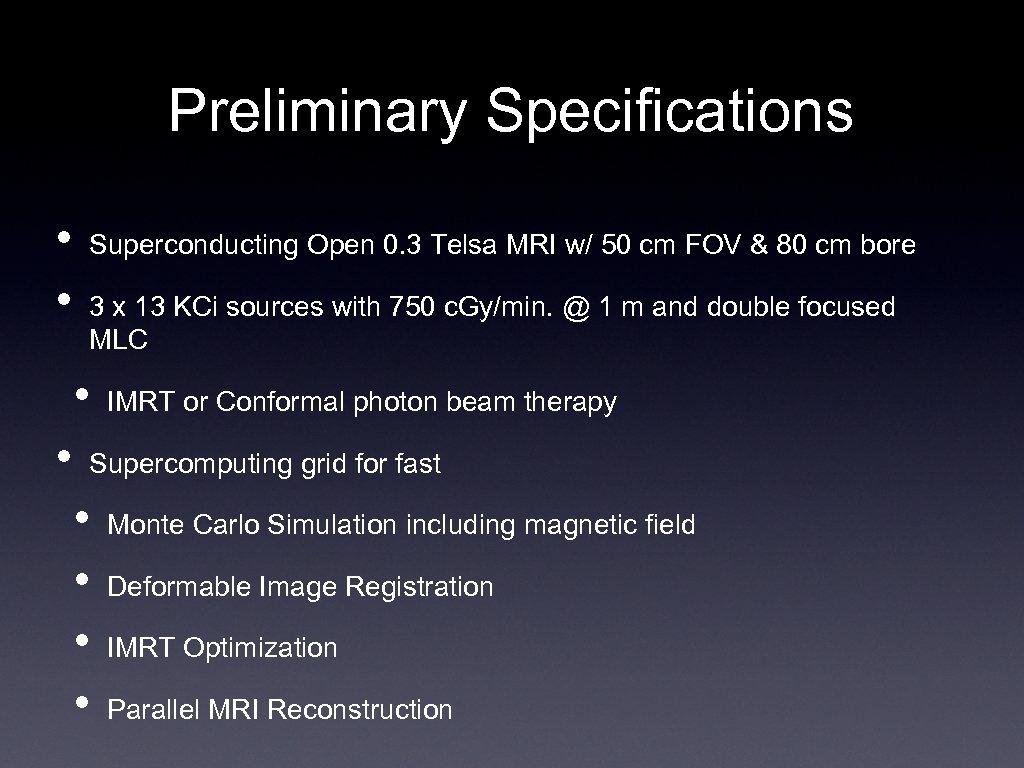 Preliminary Specifications • • Superconducting Open 0. 3 Telsa MRI w/ 50 cm FOV