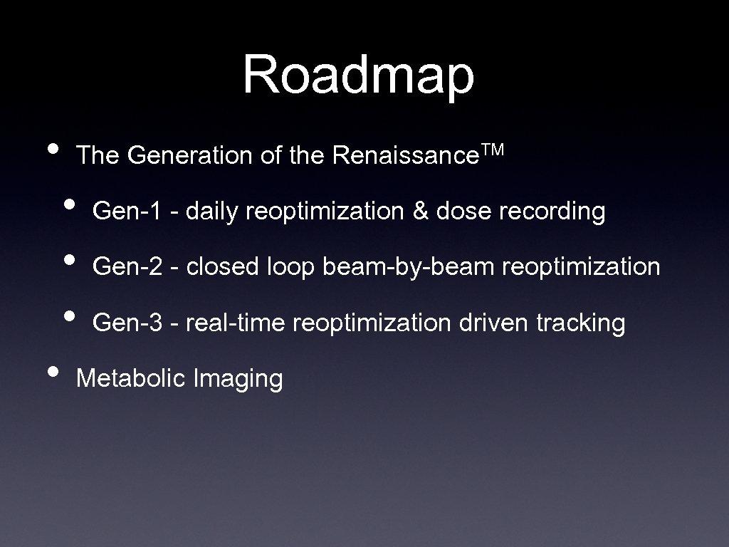 Roadmap • The Generation of the Renaissance. TM • • Gen-1 - daily reoptimization