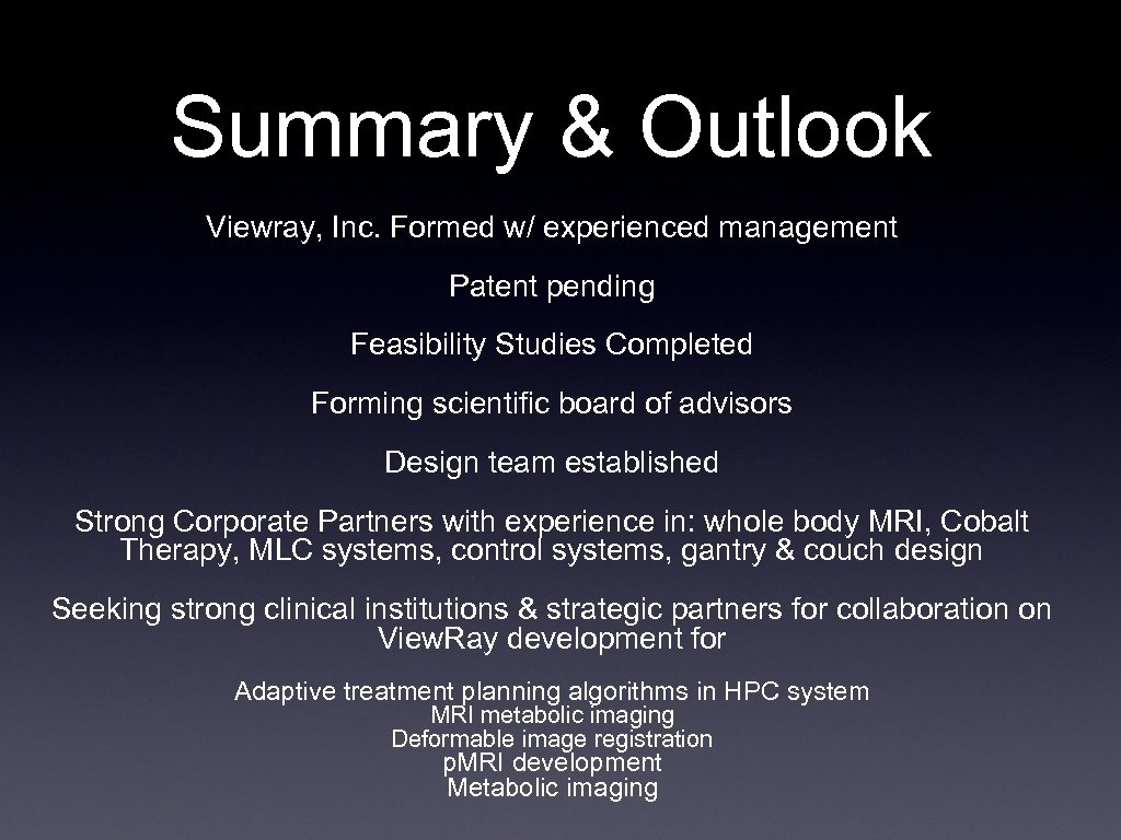 Summary & Outlook Viewray, Inc. Formed w/ experienced management Patent pending Feasibility Studies Completed