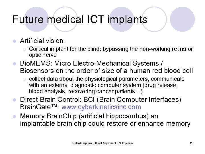 Future medical ICT implants l Artificial vision: ¡ l Cortical implant for the blind: