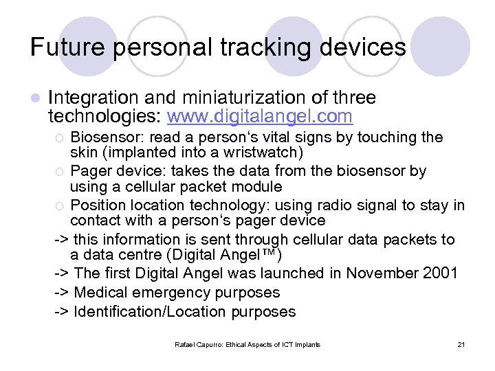 Future personal tracking devices l Integration and miniaturization of three technologies: www. digitalangel. com
