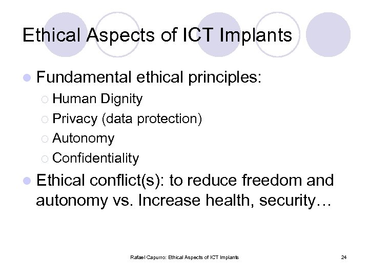 Ethical Aspects of ICT Implants l Fundamental ethical principles: ¡ Human Dignity ¡ Privacy