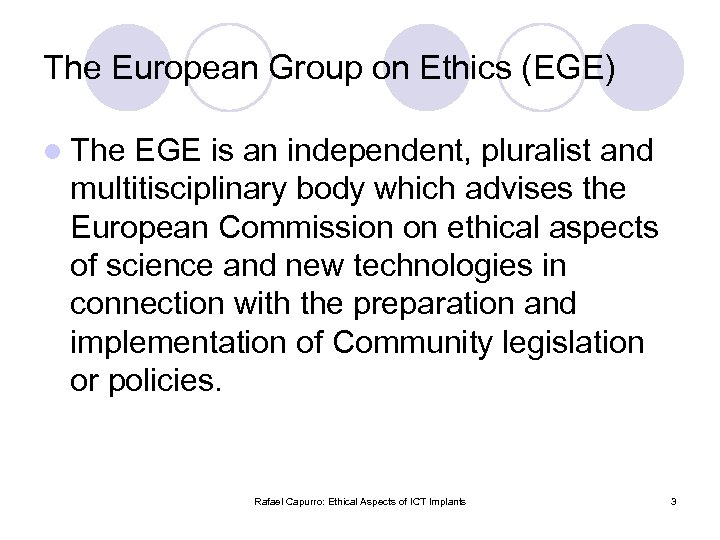 The European Group on Ethics (EGE) l The EGE is an independent, pluralist and