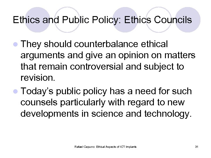 Ethics and Public Policy: Ethics Councils l They should counterbalance ethical arguments and give