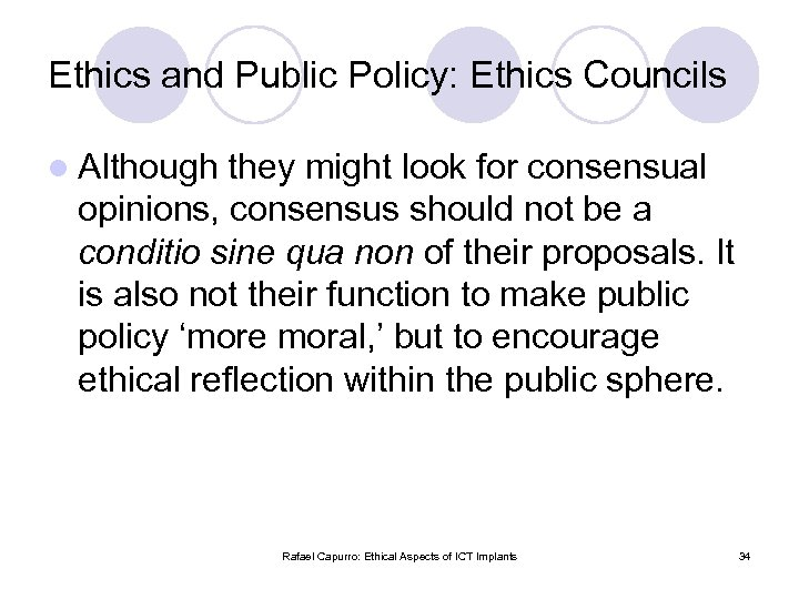 Ethics and Public Policy: Ethics Councils l Although they might look for consensual opinions,