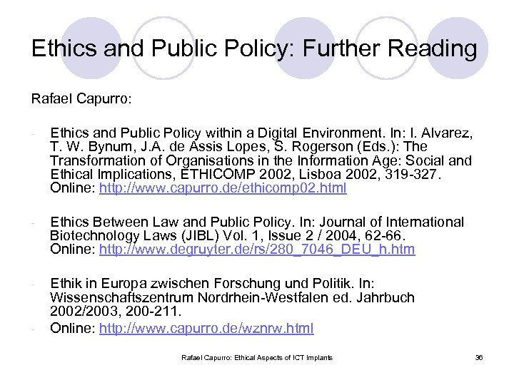 Ethics and Public Policy: Further Reading Rafael Capurro: - Ethics and Public Policy within