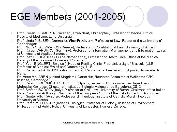 EGE Members (2001 -2005) 1. 2. Prof. Göran HERMERÉN (Sweden), President, Philosopher, Professor of