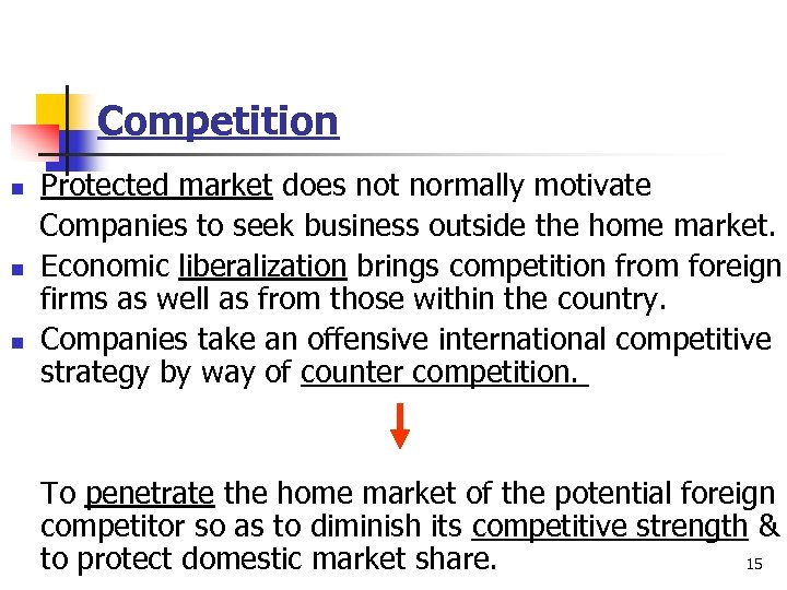 Competition n Protected market does not normally motivate Companies to seek business outside the