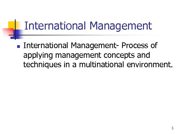 International Management n International Management- Process of applying management concepts and techniques in a