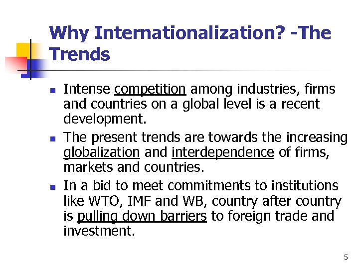 Why Internationalization? -The Trends n n n Intense competition among industries, firms and countries