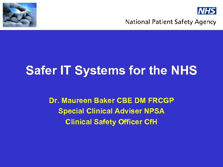 Safer IT Systems for the NHS Dr. Maureen Baker CBE DM FRCGP Special Clinical